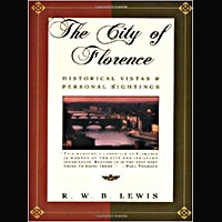 The City of Florence: Historical Vistas & Personal Sightings -- by R. W. B. Lewis